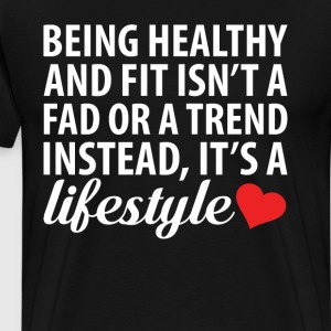 Healthy and Fit Isn't a Fad It's a Lifestyle Shirt T-Shirts - Men's Premium T-Shirt