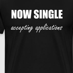 Now Single Accepting Applications Dating T-Shirt T-Shirts - Men's Premium T-Shirt