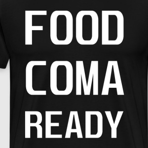 Food Coma Ready Food Lover Thanksgiving T-Shirt T-Shirts - Men's Premium T-Shirt