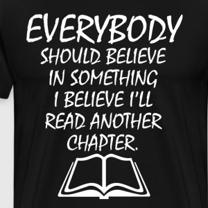 I Believe I'll Read Another Chapter Bookworm Tee T-Shirts - Men's Premium T-Shirt