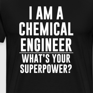 I am a Chemical Engineer What's Your Superpower? T-Shirts - Men's Premium T-Shirt