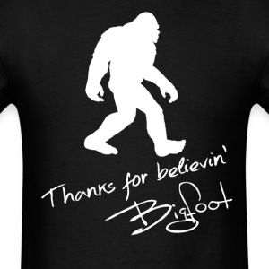 Thanks For Believin' Bigfoot Autograph Shirt - Men's T-Shirt