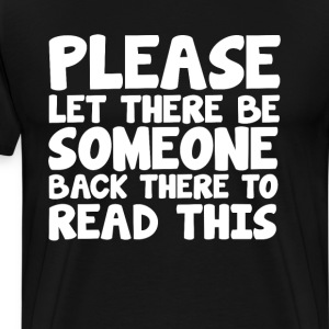 Let There be Someone back There to Read This Tee T-Shirts - Men's Premium T-Shirt
