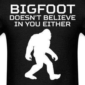 Bigfoot Doesn't Believe In You Either Funny Shirt - Men's T-Shirt