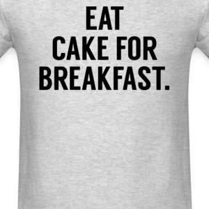 Eat cake for breakfast - Men's T-Shirt