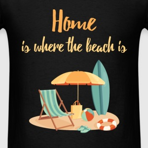 Home is where the beach is  - Men's T-Shirt