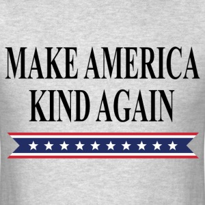 MAKE AMERICA KIND AGAIN T-Shirts - Men's T-Shirt