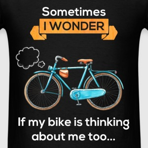Sometimes I wonder if my bike is thinking about me - Men's T-Shirt