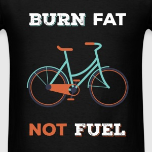 Burn fat not fuel - Men's T-Shirt