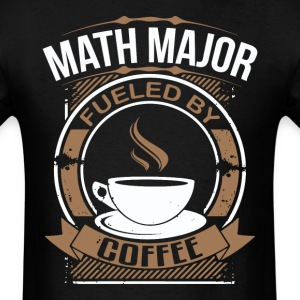 Math Major Fueled By Coffee Funny College T-Shirt - Men's T-Shirt