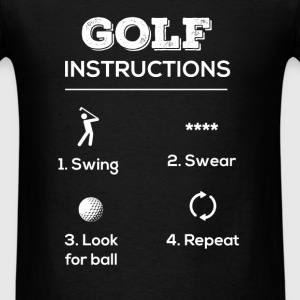 Golf instructions 1.Swing 2.Swear 3.Look for ball  - Men's T-Shirt