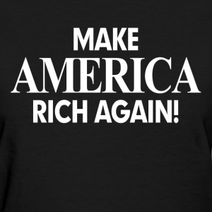 MAKE AMERICA RICH AGAIN! T-Shirts - Women's T-Shirt