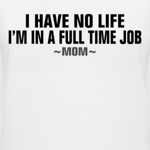MOM HAVE NO LIFE T-Shirts - Women's V-Neck T-Shirt