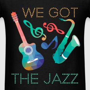 We got the jazz - Men's T-Shirt