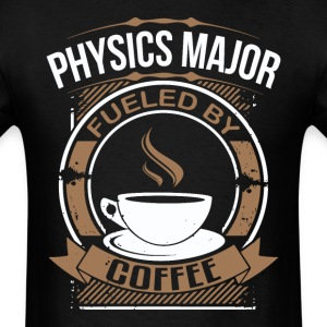 Physics Major Fueled By Coffee Funny T-Shirt - Men's T-Shirt