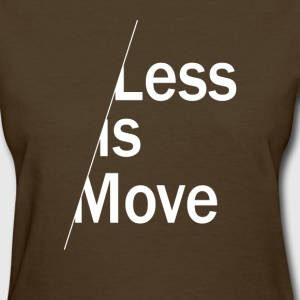 Less is Move - Women's T-Shirt
