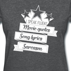 I Speak Fluent Movie quotes song lyrics sarcasm - Women's T-Shirt