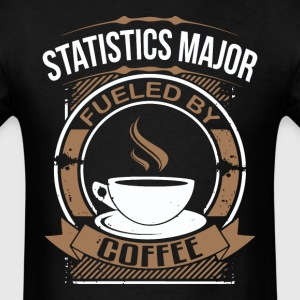 Statistics Major Fueled By Coffee Funny Shirt - Men's T-Shirt