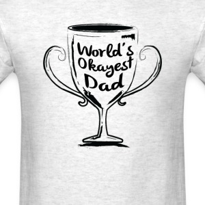 World's Okayest Dad - Men's T-Shirt