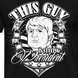 This Guy is staying PRESIDENT - Men's Premium T-Shirt