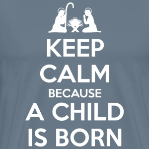 Keep Calm because a Child is Born T-Shirts - Men's Premium T-Shirt