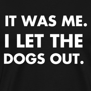 It Was Me, I Let the Dogs Out - Men's Premium T-Shirt