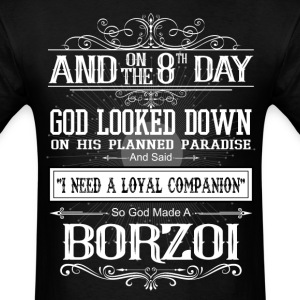 And On The 8th Day God Look Down God Made A Borzoi T-Shirts - Men's T-Shirt