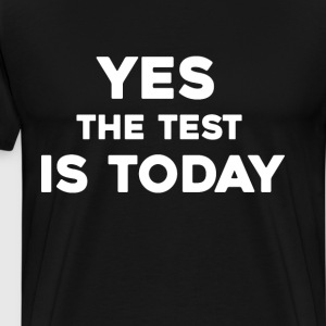 Yes the Test is Today Exam Pop Quiz Teacher Shirt T-Shirts - Men's Premium T-Shirt