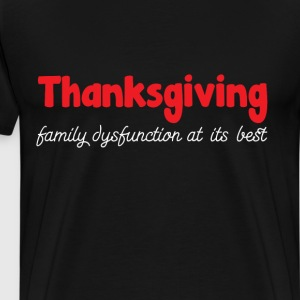 Thanksgiving: Family Dysfunction At Its Best Shirt T-Shirts - Men's Premium T-Shirt