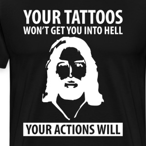 Your Tattoos Won't Get You into Hell Actions Will  T-Shirts - Men's Premium T-Shirt