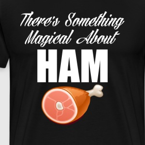 There's Something Magical about Ham Pork Lover  T-Shirts - Men's Premium T-Shirt