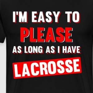 I'm Easy to Please as Long as I Have Lacrosse Tee T-Shirts - Men's Premium T-Shirt