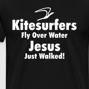 Kitesurfers Fly Over Water Jesus Just Walked Shirt T-Shirts - Men's Premium T-Shirt