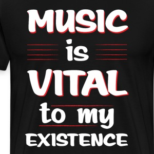 Music is Vital to My Existence Musician's T-Shirt T-Shirts - Men's Premium T-Shirt
