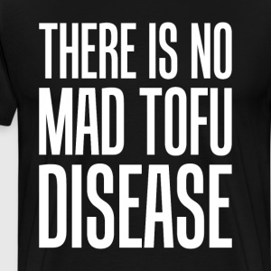 There is No Mad Tofu Disease Vegetarian Vegan Tee T-Shirts - Men's Premium T-Shirt