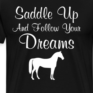 Saddle Up and Follow Your Dreams Horse Riding Tee T-Shirts - Men's Premium T-Shirt