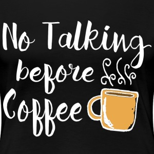 no talking before coffee - Women's Premium T-Shirt