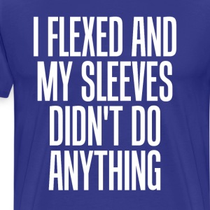 I Flexed My Sleeves Didn't Do Anything Fitness Tee T-Shirts - Men's Premium T-Shirt