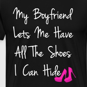 Boyfriend Lets Me Have All Shoes I Can Hide TShirt T-Shirts - Men's Premium T-Shirt