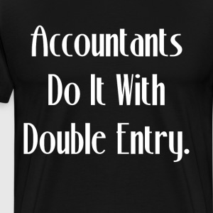 Accountants Do It With Double Entry Raunchy Shirt T-Shirts - Men's Premium T-Shirt