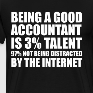 Good Accountant: Talent and Not Being Distracted T-Shirts - Men's Premium T-Shirt
