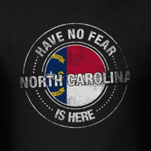 Have No Fear North Carolina Is Here - Men's T-Shirt