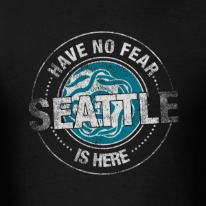Have No Fear Seattle Is Here - Men's T-Shirt