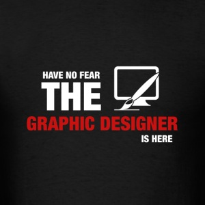 Have No Fear The Graphic Designer Is Here - Men's T-Shirt