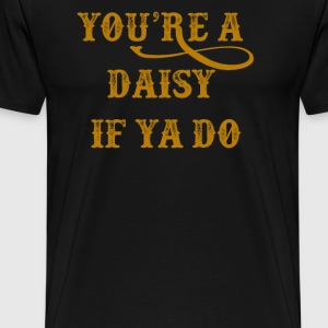 Tombstone - You're A Daisy If Ya Do T-Shirts - Men's Premium T-Shirt