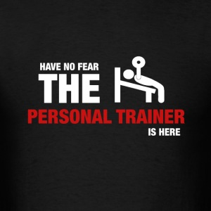 Have No Fear The Personal Trainer Is Here - Men's T-Shirt