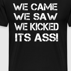We Came We Saw We Kicked Its Ass! T-Shirts - Men's Premium T-Shirt