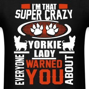 Crazy Yorkie Lady Shirts - Men's T-Shirt