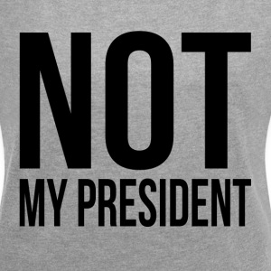NOT MY PRESIDENT T-Shirts - Women´s Rolled Sleeve Boxy T-Shirt