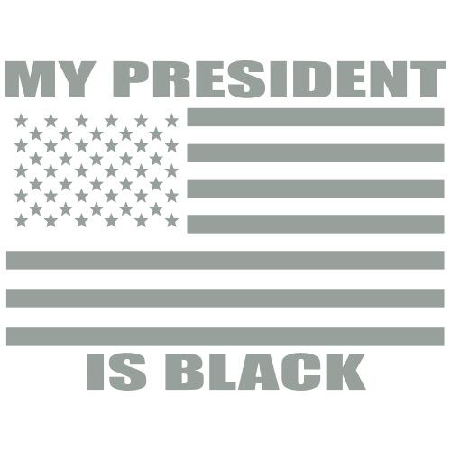 MY PRESIDENT IS BLACK